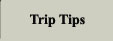 Trip Tips